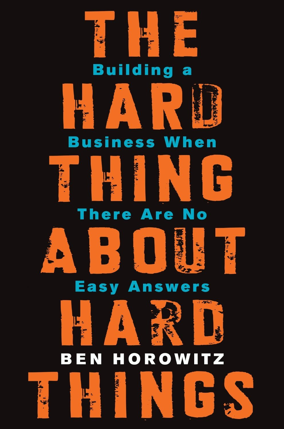 The Hard Thing About Hard Things: Building a Business When There Are No Easy Answers Book Cover