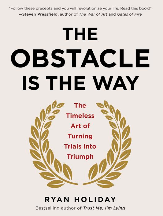The Obstacle Is the Way: The Timeless Art of Turning Trials into Triumph Book Cover